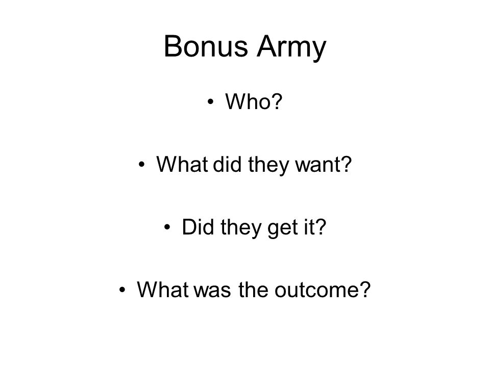 Bonus Army Who What did they want Did they get it What was the outcome