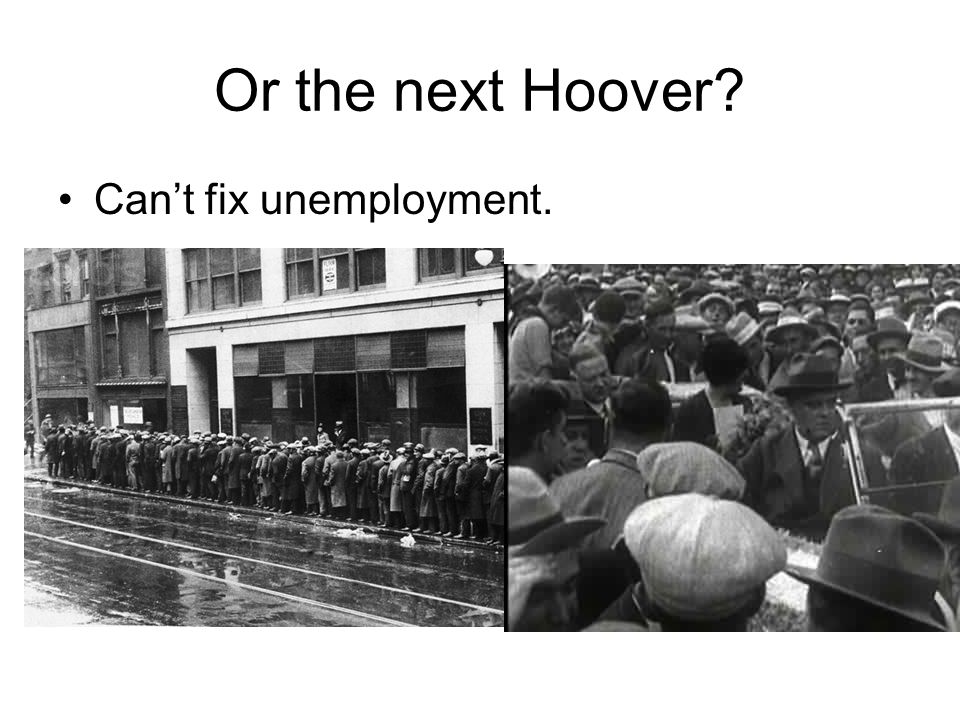 Or the next Hoover Can't fix unemployment.