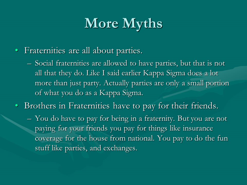 More Myths Fraternities are all about parties.Fraternities are all about parties.
