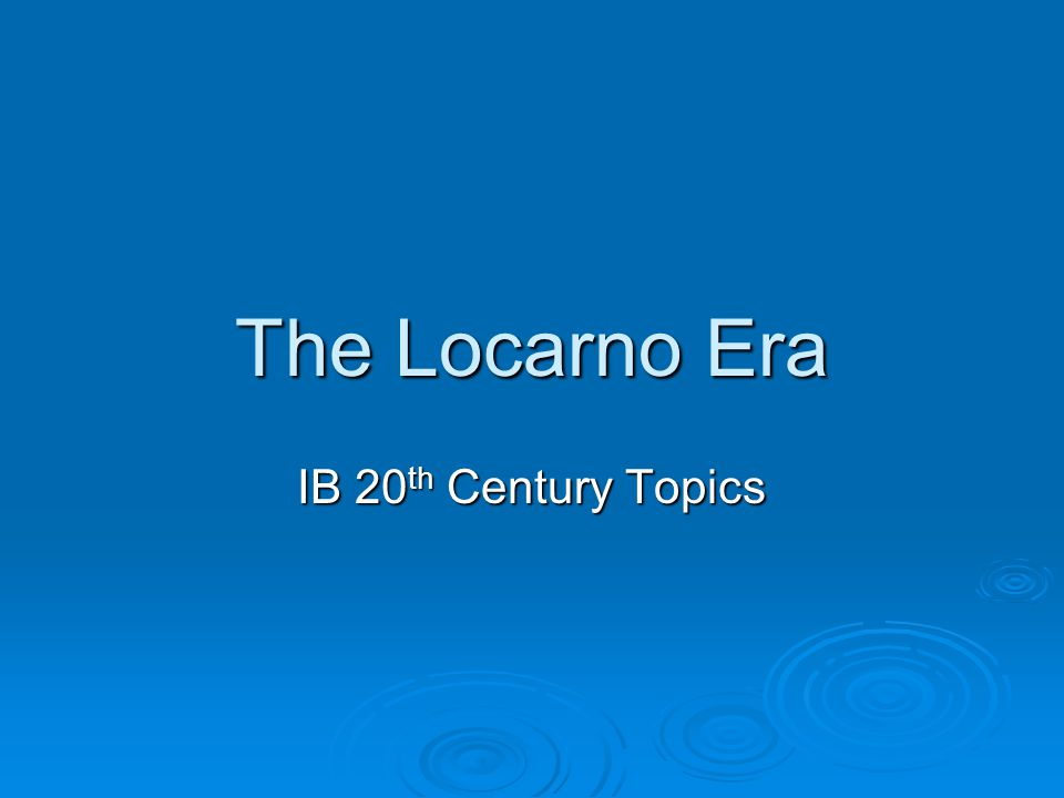 Treaties Signed During the Locarno Era  These treaties signed during the Locarno Era reflected the idealism of the time.