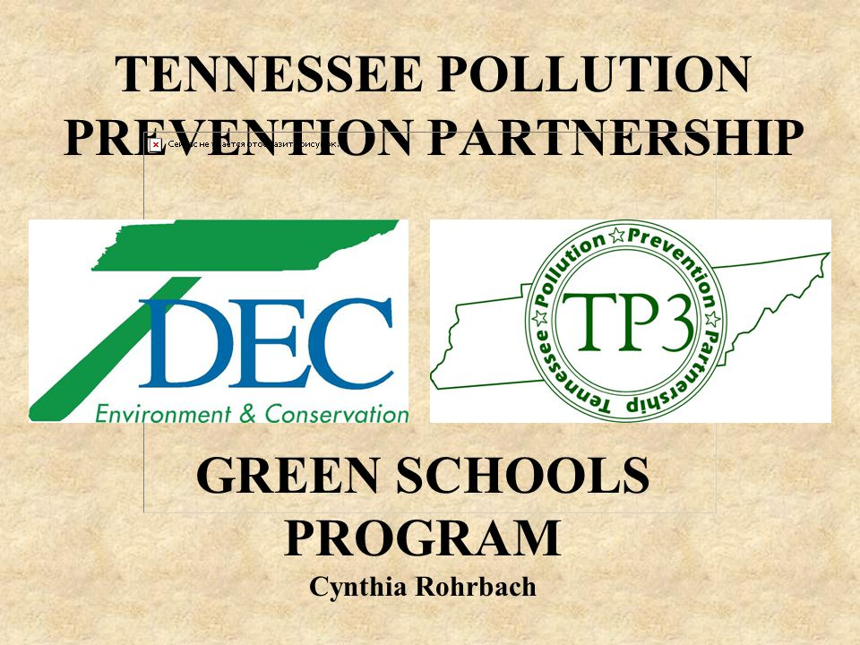 TENNESSEE POLLUTION PREVENTION PARTNERSHIP GREEN SCHOOLS PROGRAM Cynthia Rohrbach