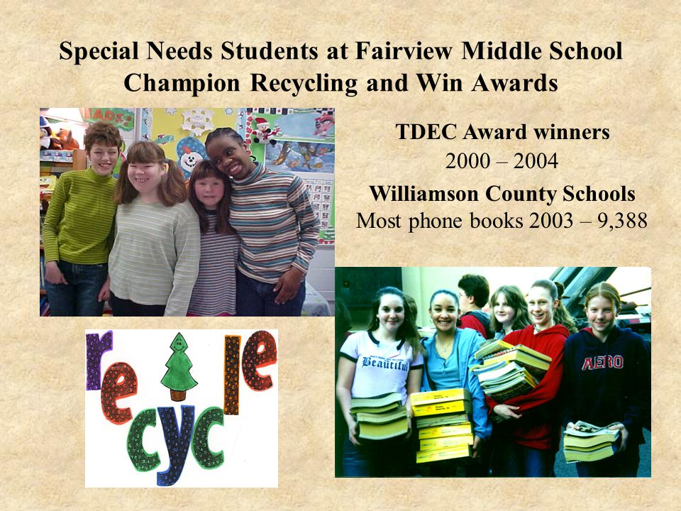 Special Needs Students at Fairview Middle School Champion Recycling and Win Awards TDEC Award winners 2000 – 2004 Williamson County Schools Most phone