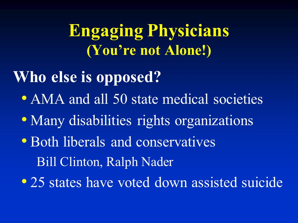 Engaging Physicians (You're not Alone!) Who else is opposed? AMA and all 50 state medical societies Many disabilities rights organizations Both libera