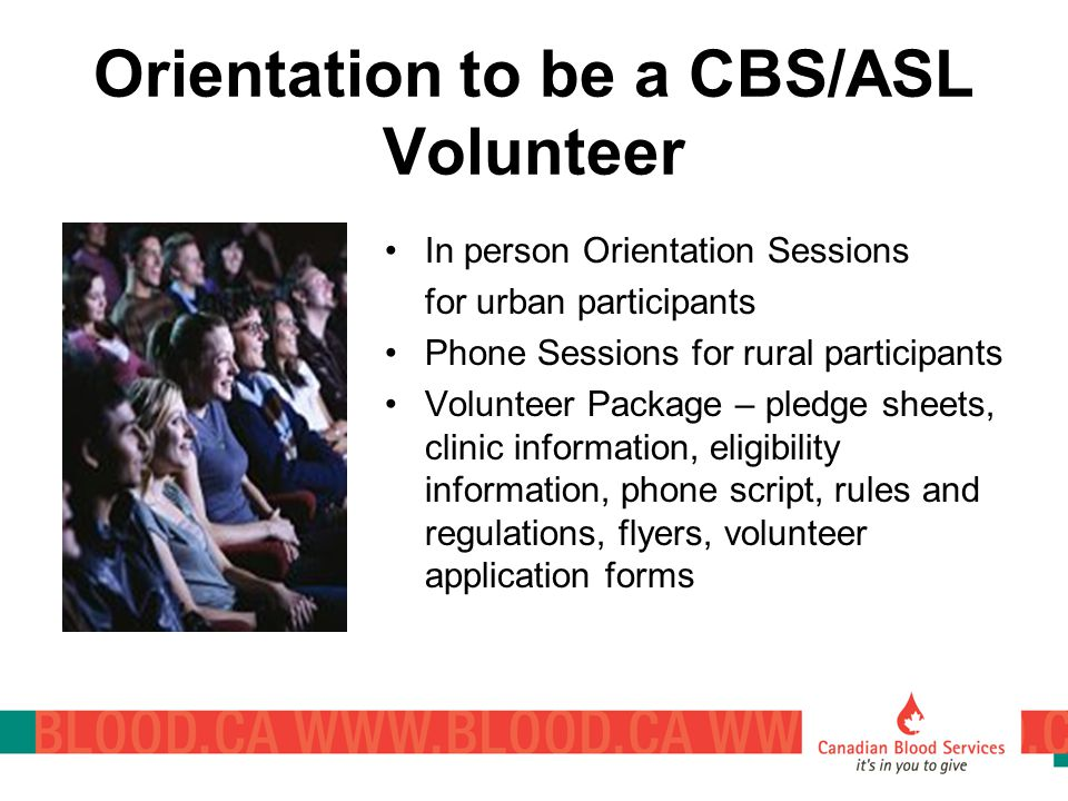 Orientation to be a CBS/ASL Volunteer In person Orientation Sessions for urban participants Phone Sessions for rural participants Volunteer Package –