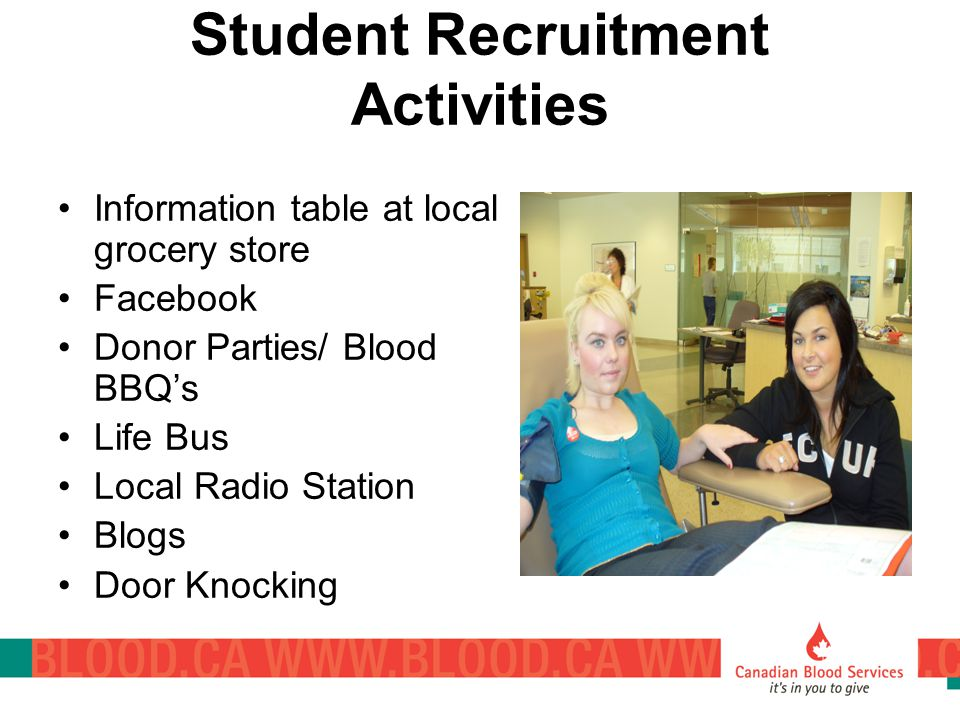 Student Recruitment Activities Information table at local grocery store Facebook Donor Parties/ Blood BBQ's Life Bus Local Radio Station Blogs Door Kn