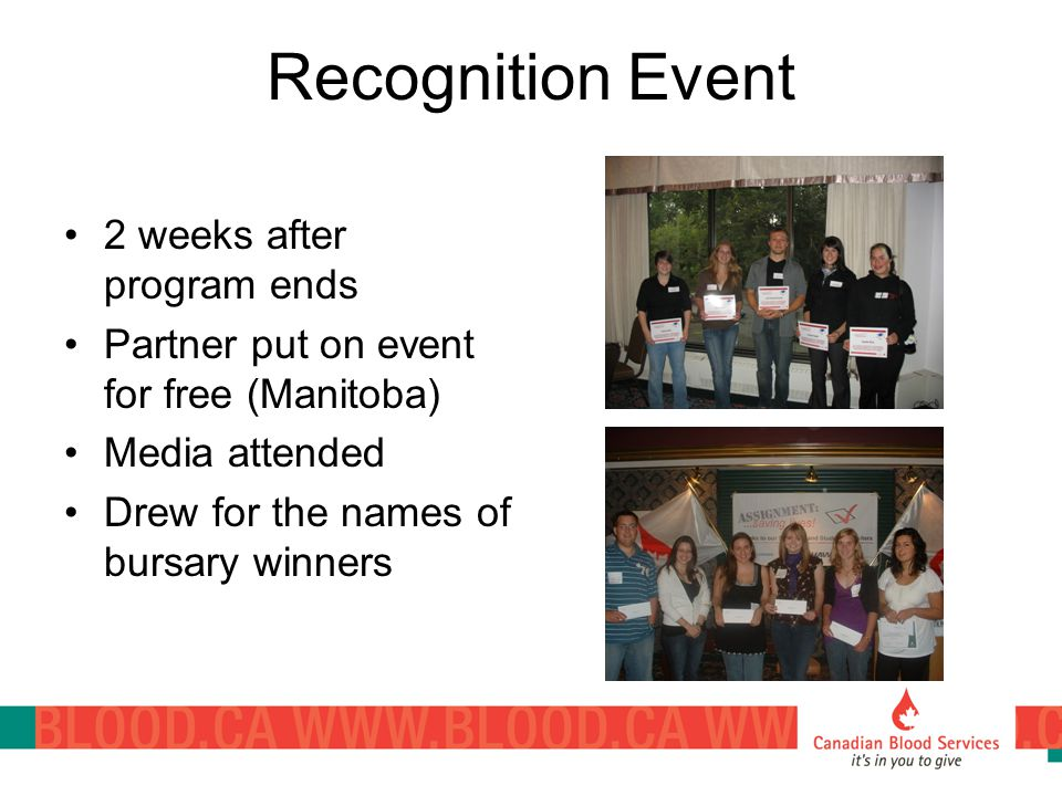 Recognition Event 2 weeks after program ends Partner put on event for free (Manitoba) Media attended Drew for the names of bursary winners