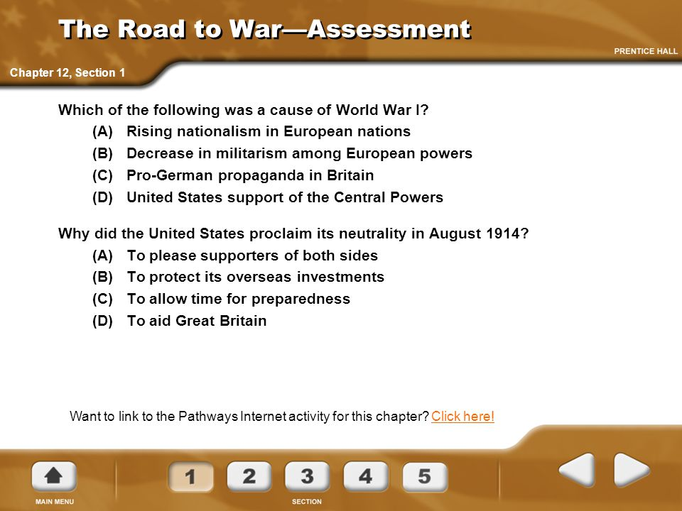 The Road to War—Assessment Which of the following was a cause of World War I? (A)Rising nationalism in European nations (B)Decrease in militarism amon