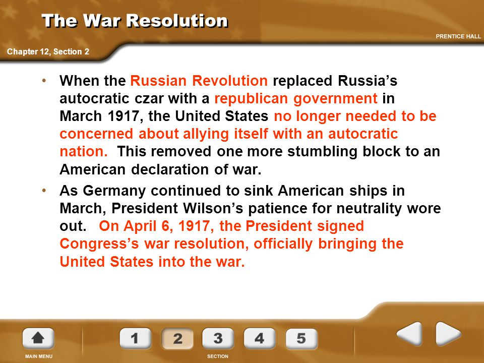 The War Resolution When the Russian Revolution replaced Russia's autocratic czar with a republican government in March 1917, the United States no long
