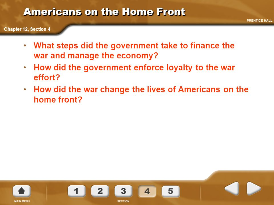 Americans on the Home Front What steps did the government take to finance the war and manage the economy? How did the government enforce loyalty to th