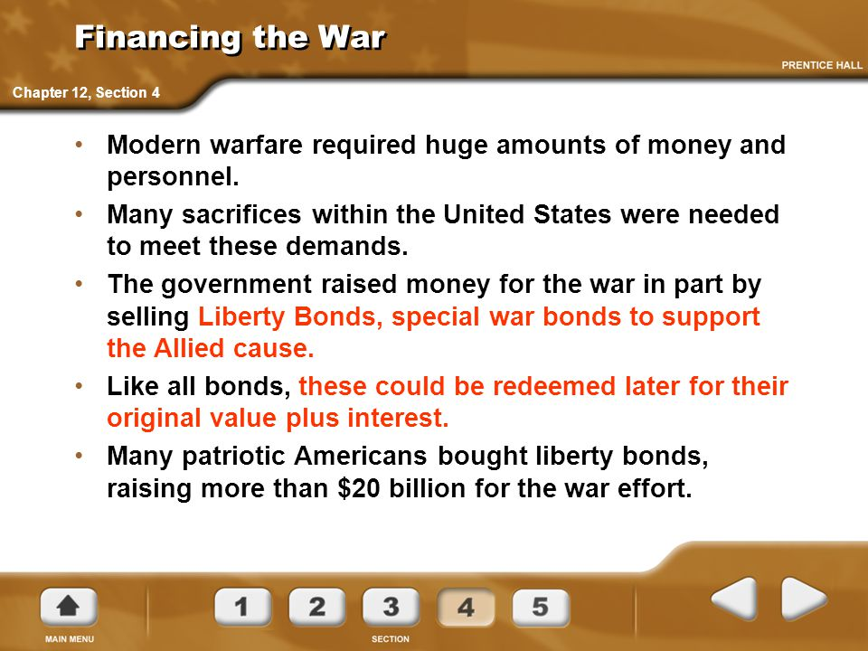 Financing the War Modern warfare required huge amounts of money and personnel. Many sacrifices within the United States were needed to meet these dema