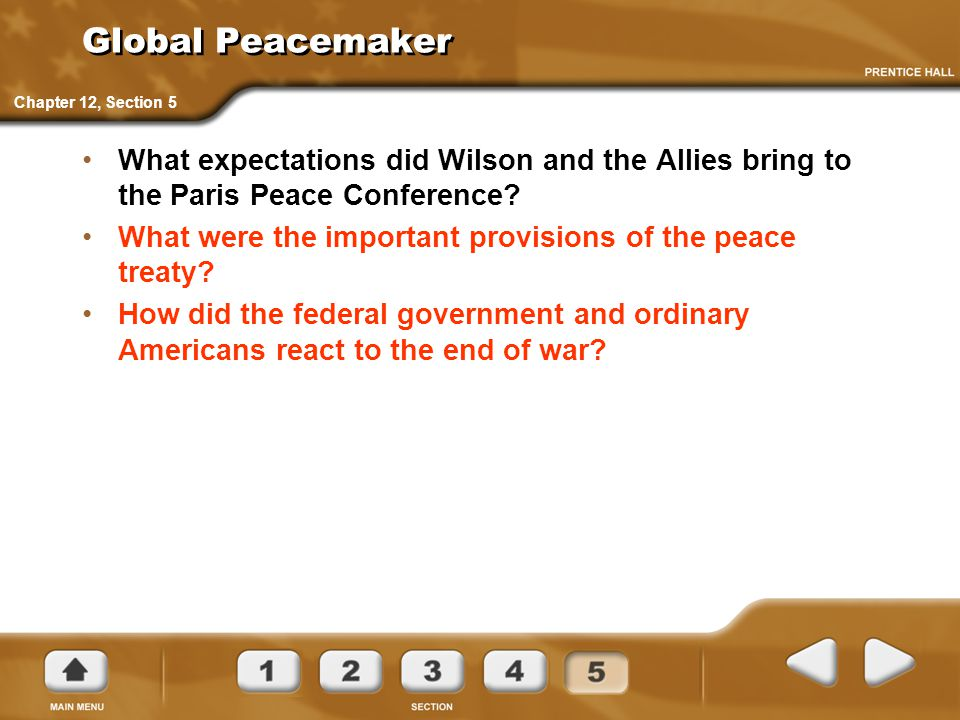 Global Peacemaker What expectations did Wilson and the Allies bring to the Paris Peace Conference? What were the important provisions of the peace tre