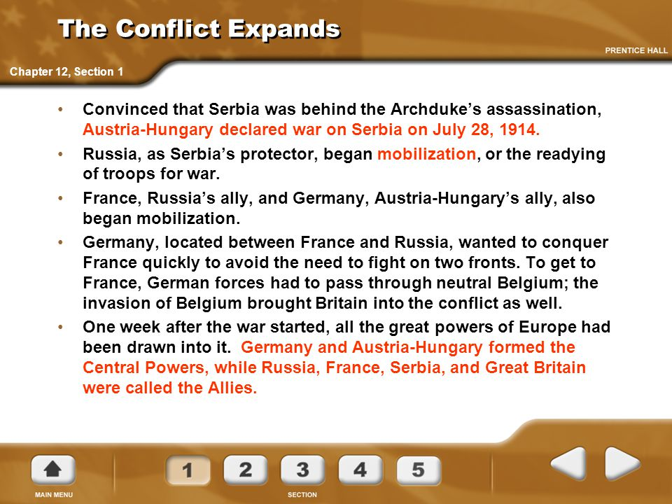 The Conflict Expands Convinced that Serbia was behind the Archduke's assassination, Austria-Hungary declared war on Serbia on July 28, 1914. Russia, a