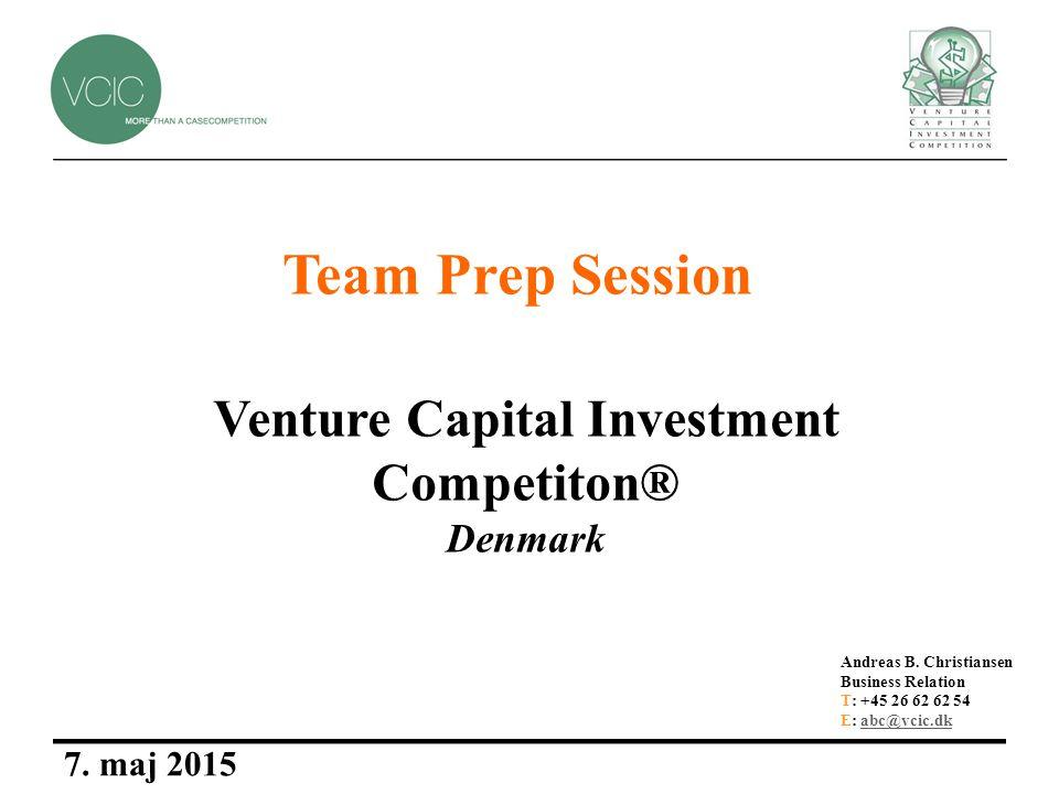 Venture Capital Investment Competiton® Denmark 7. maj 2015 Andreas B.
