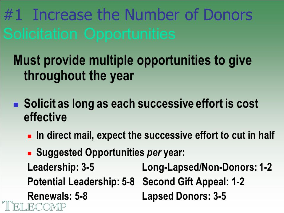 #1 Increase the Number of Donors Solicitation Opportunities Must provide multiple opportunities to give throughout the year Solicit as long as each su