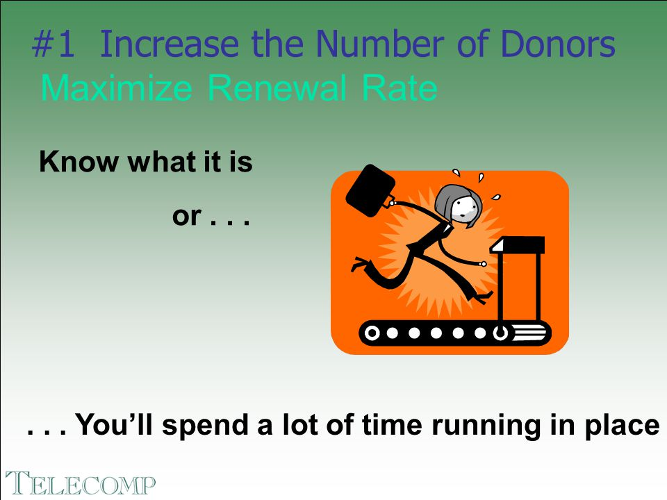 How to calculate Number of Prior Year Donors = 1,000 Number of Prior Year Donors who also have made a gift in the current year = 600 Renewal Rate = 60% (600/1,000) Benchmark Renewal Rate = 70% - 85%* *Depending on type of institution