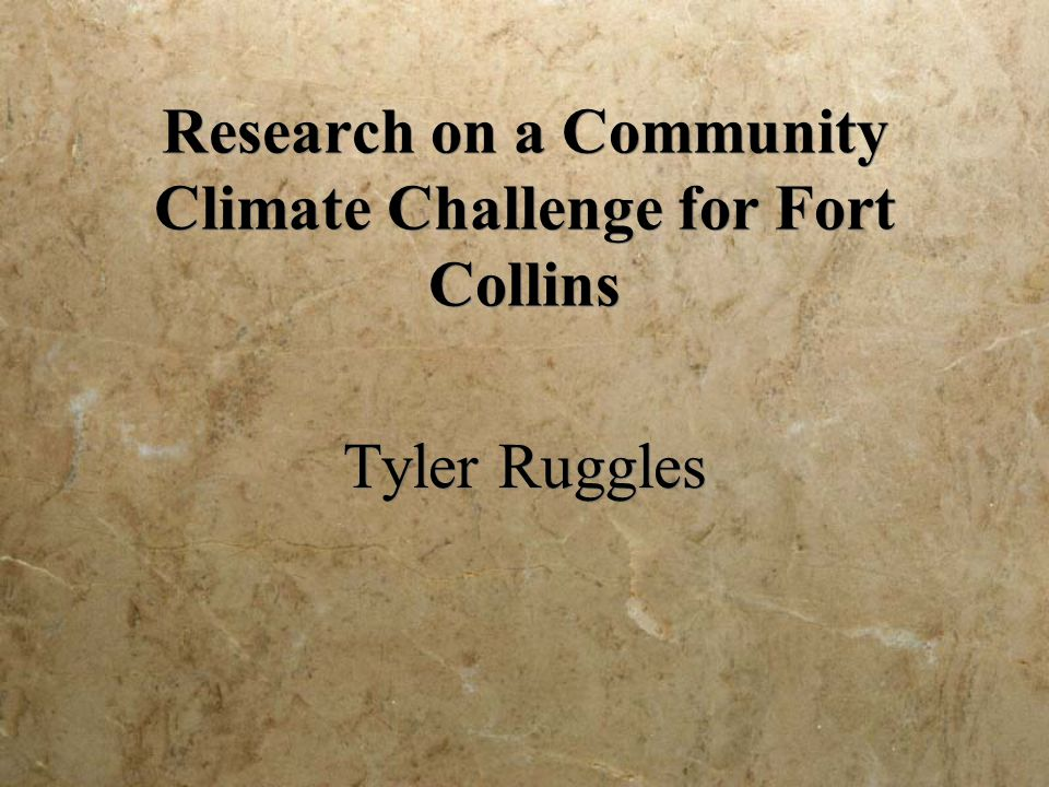 Research on a Community Climate Challenge for Fort Collins Tyler Ruggles