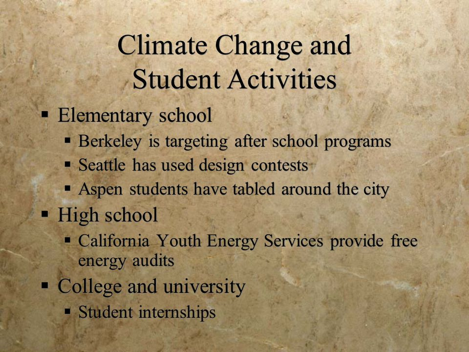 Climate Change and Student Activities  Elementary school  Berkeley is targeting after school programs  Seattle has used design contests  Aspen stu