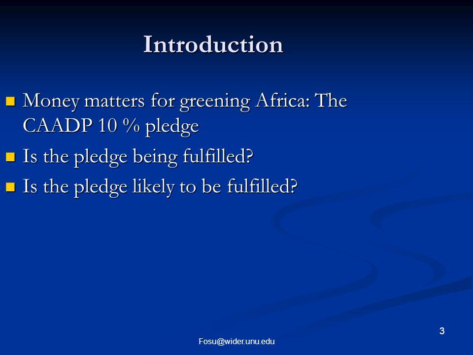 3 Fosu@wider.unu.edu Introduction Money matters for greening Africa: The CAADP 10 % pledge Money matters for greening Africa: The CAADP 10 % pledge Is the pledge being fulfilled.