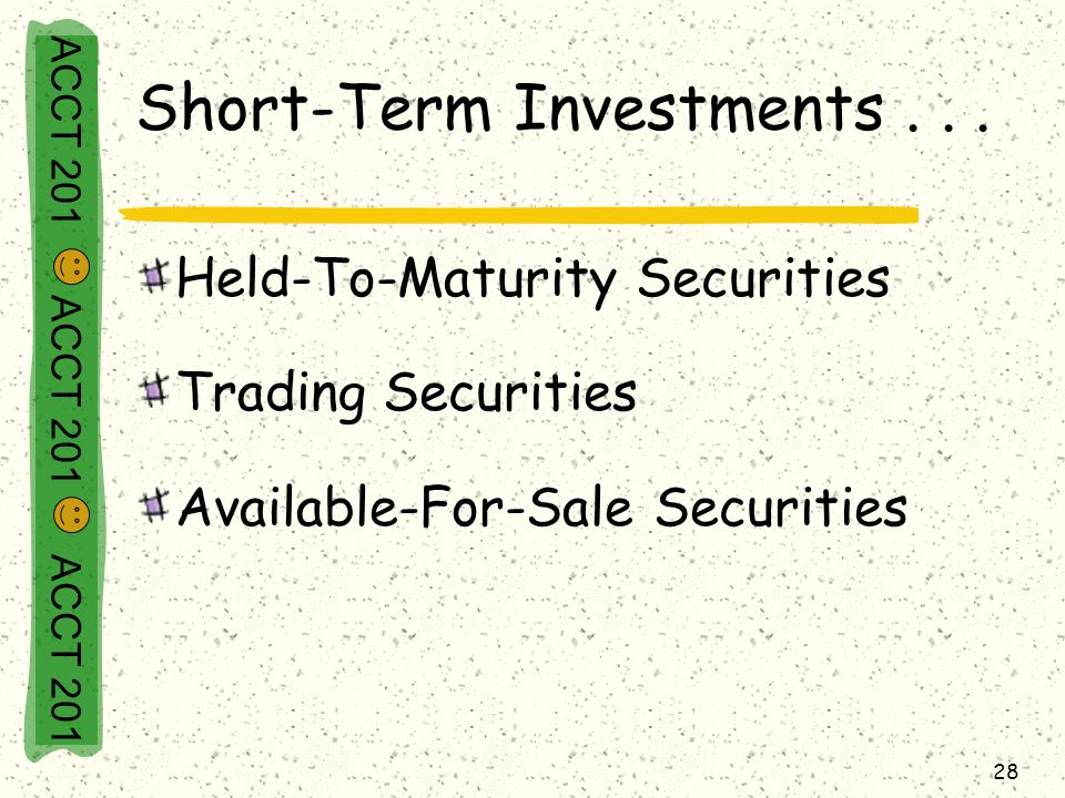 ACCT 201 ACCT 201 ACCT 201 28 Short-Term Investments...