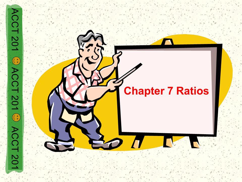 ACCT 201 ACCT 201 ACCT 201 Chapter 7 Ratios