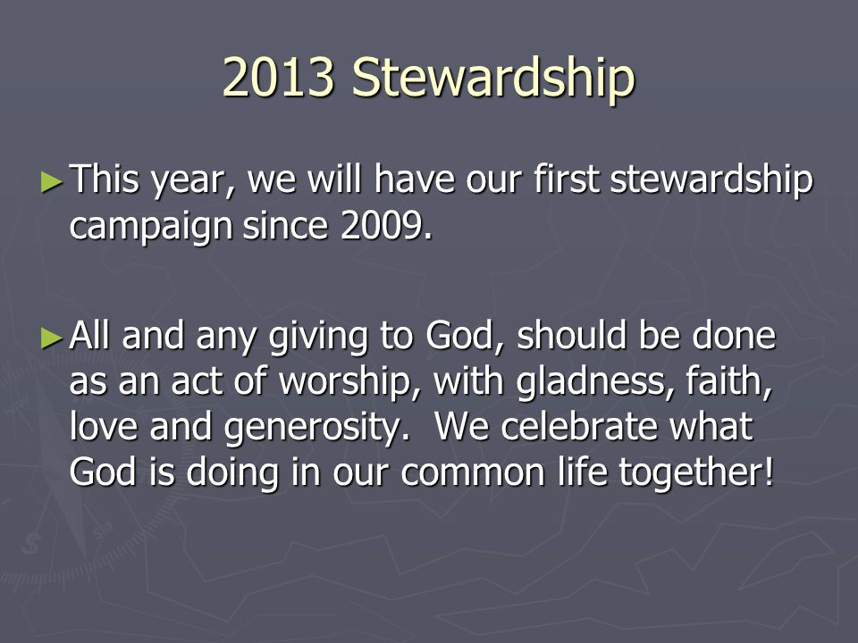 2013 Stewardship ► This year, we will have our first stewardship campaign since 2009.