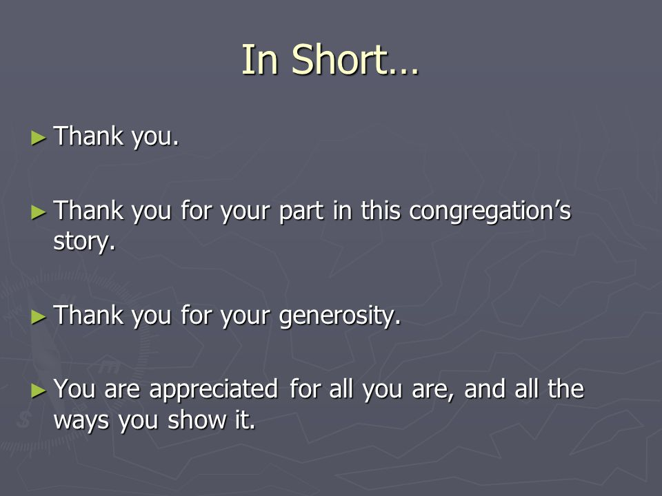 In Short… ► Thank you.► Thank you for your part in this congregation's story.