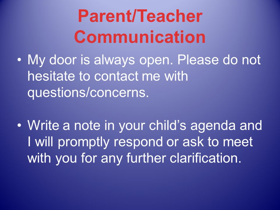 Parent/Teacher Communication My door is always open.