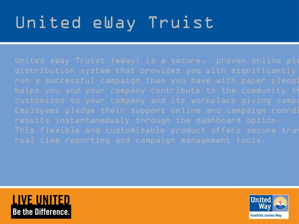 United eWay Truist United eWay Truist (eWay) is a secure, proven online pledge, reporting and distribution system that provides you with significantly more capabilities to run a successful campaign than you have with paper pledging alone.