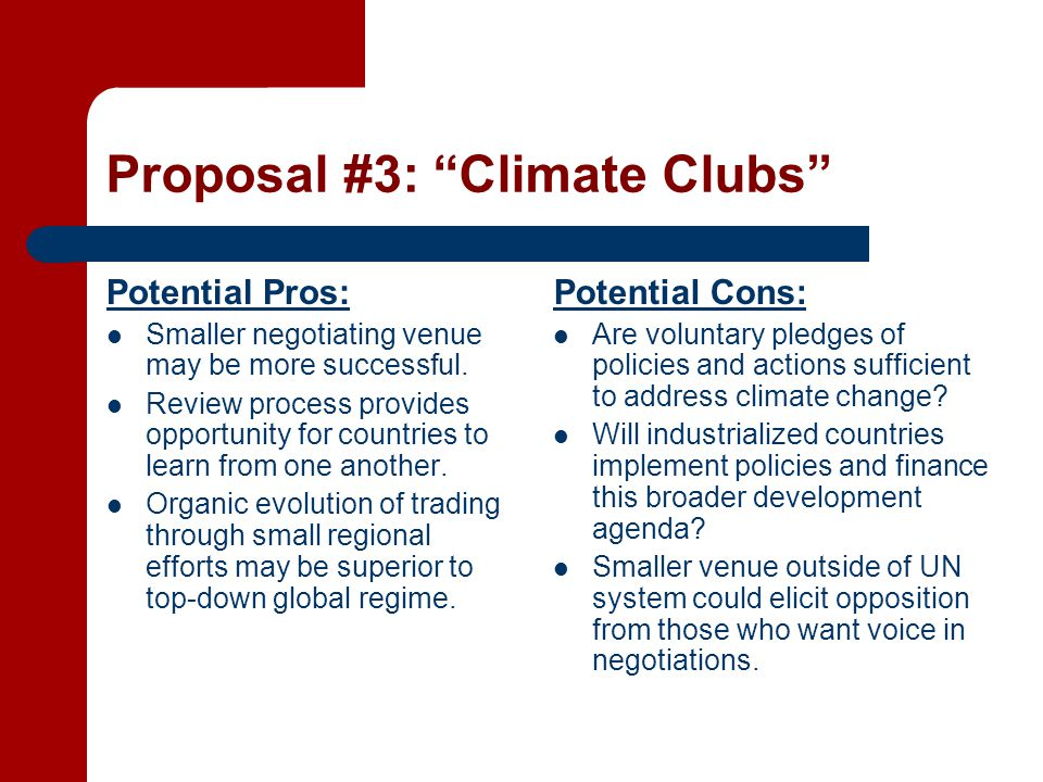 Proposal #3: Climate Clubs Potential Pros: Smaller negotiating venue may be more successful.