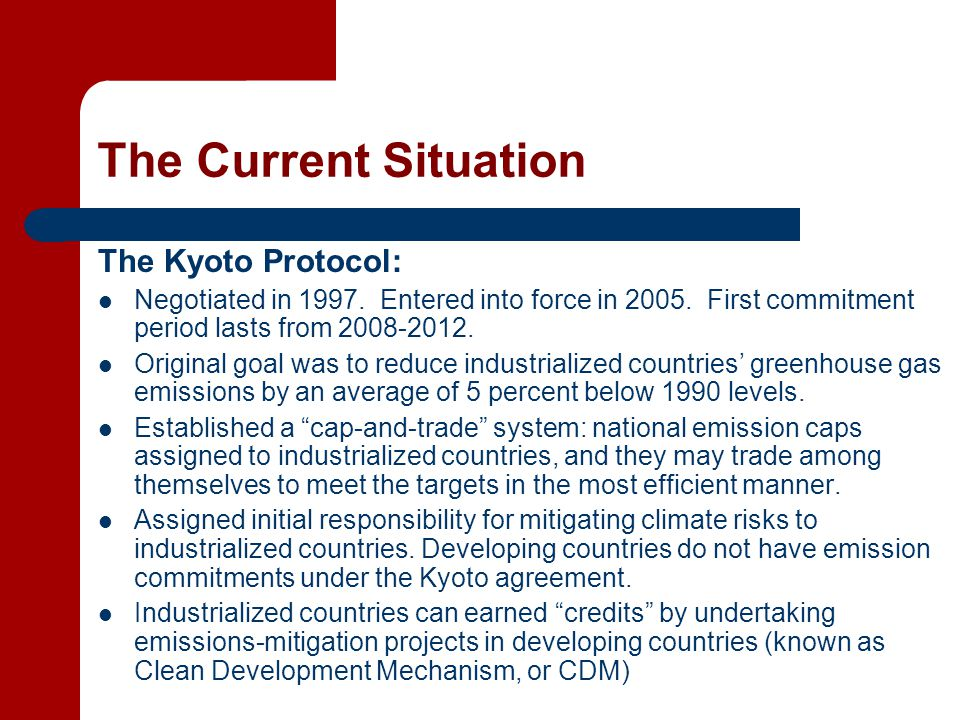 The Current Situation The Kyoto Protocol: Negotiated in 1997.
