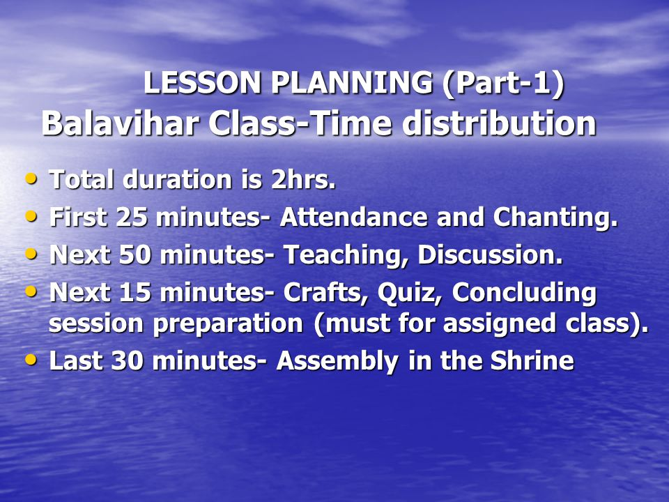 LESSON PLANNING (Part-1) Balavihar Class-Time distribution LESSON PLANNING (Part-1) Balavihar Class-Time distribution Total duration is 2hrs.
