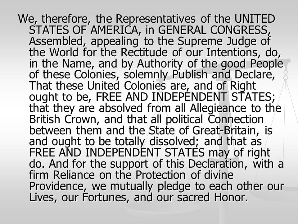 We, therefore, the Representatives of the UNITED STATES OF AMERICA, in GENERAL CONGRESS, Assembled, appealing to the Supreme Judge of the World for th