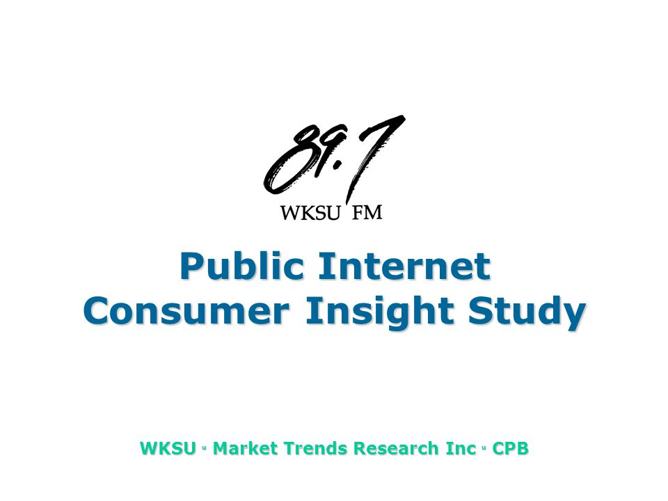 Public Internet Consumer Insight Study WKSU u Market Trends Research Inc u CPB