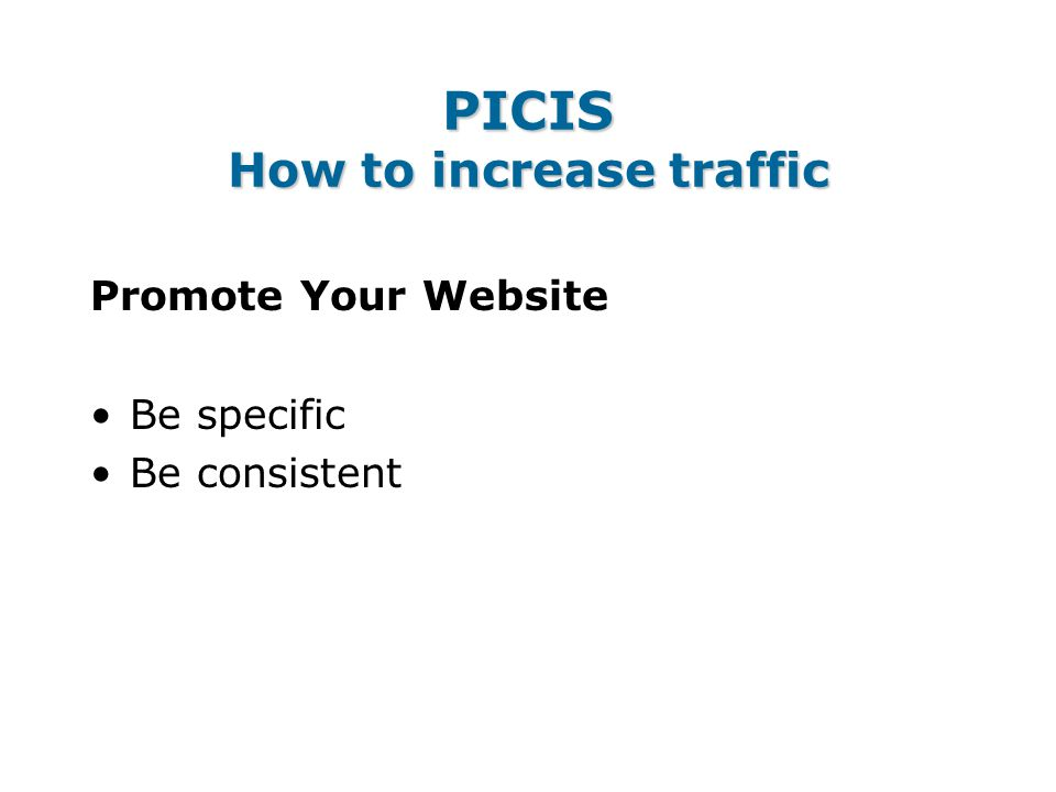 PICIS How to increase traffic Promote Your Website Be specific Be consistent