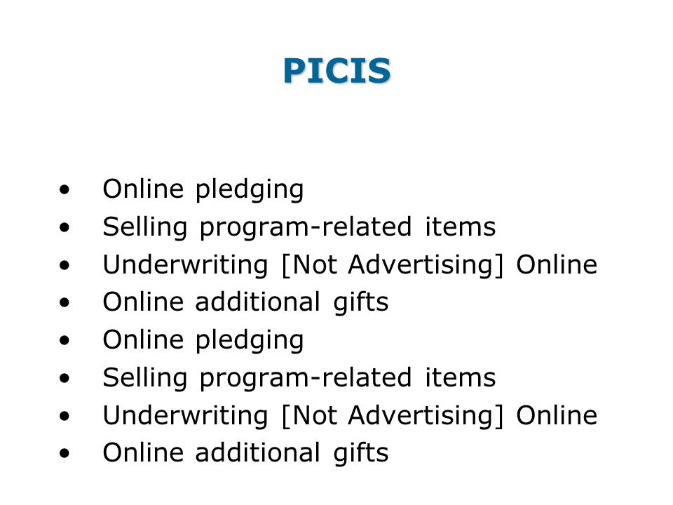 PICIS Online pledging Selling program-related items Underwriting [Not Advertising] Online Online additional gifts Online pledging Selling program-related items Underwriting [Not Advertising] Online Online additional gifts