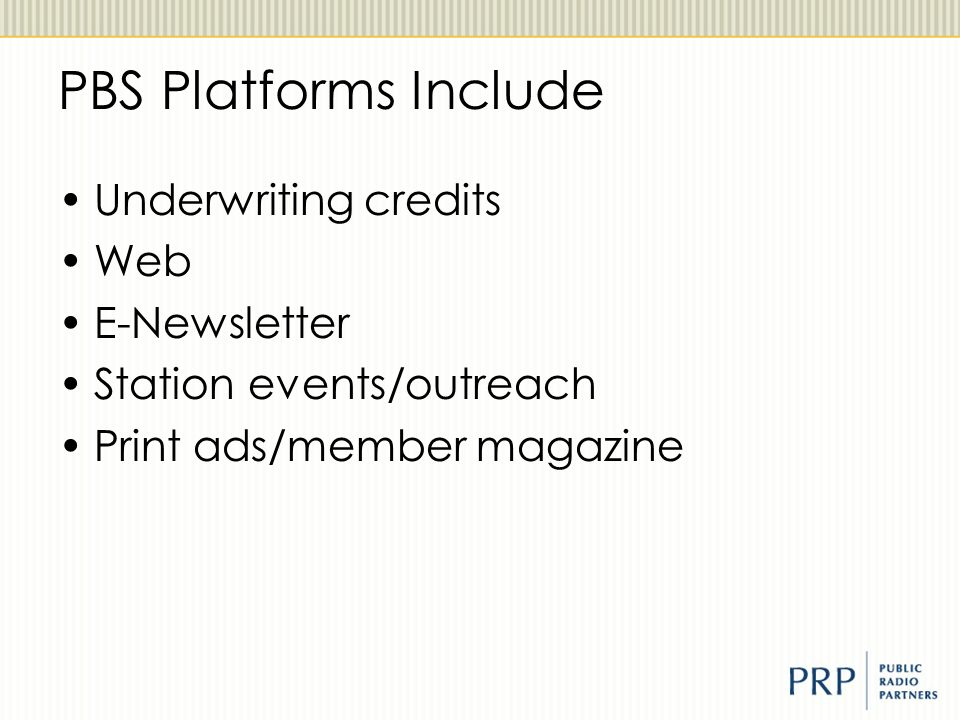 PBS Platforms Include Underwriting credits Web E-Newsletter Station events/outreach Print ads/member magazine