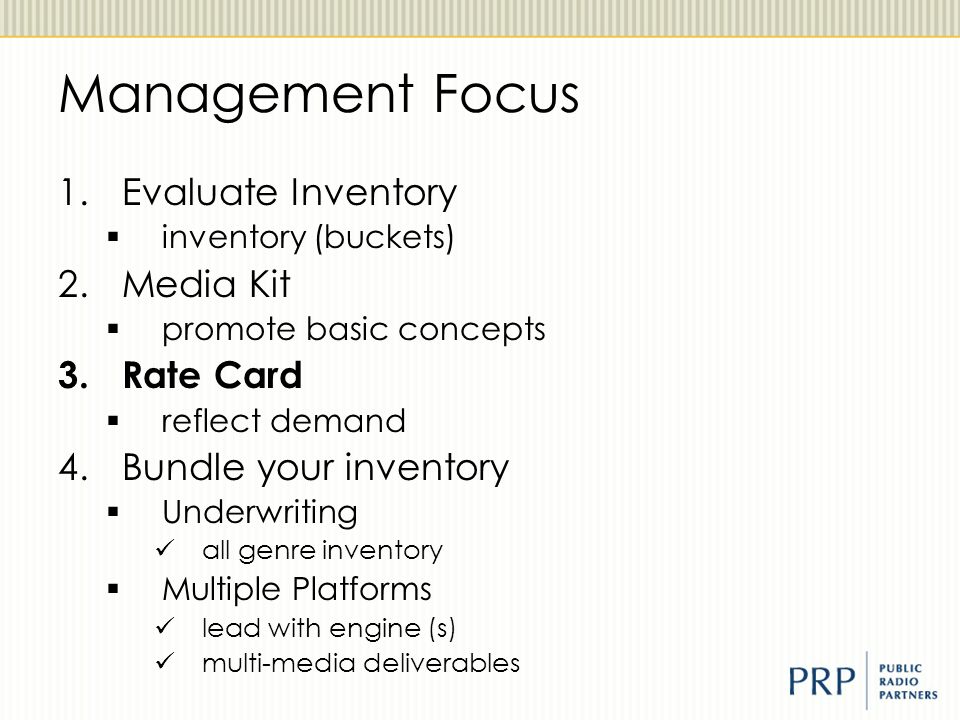 Management Focus 1.Evaluate Inventory  inventory (buckets) 2.Media Kit  promote basic concepts 3.Rate Card  reflect demand 4.Bundle your inventory