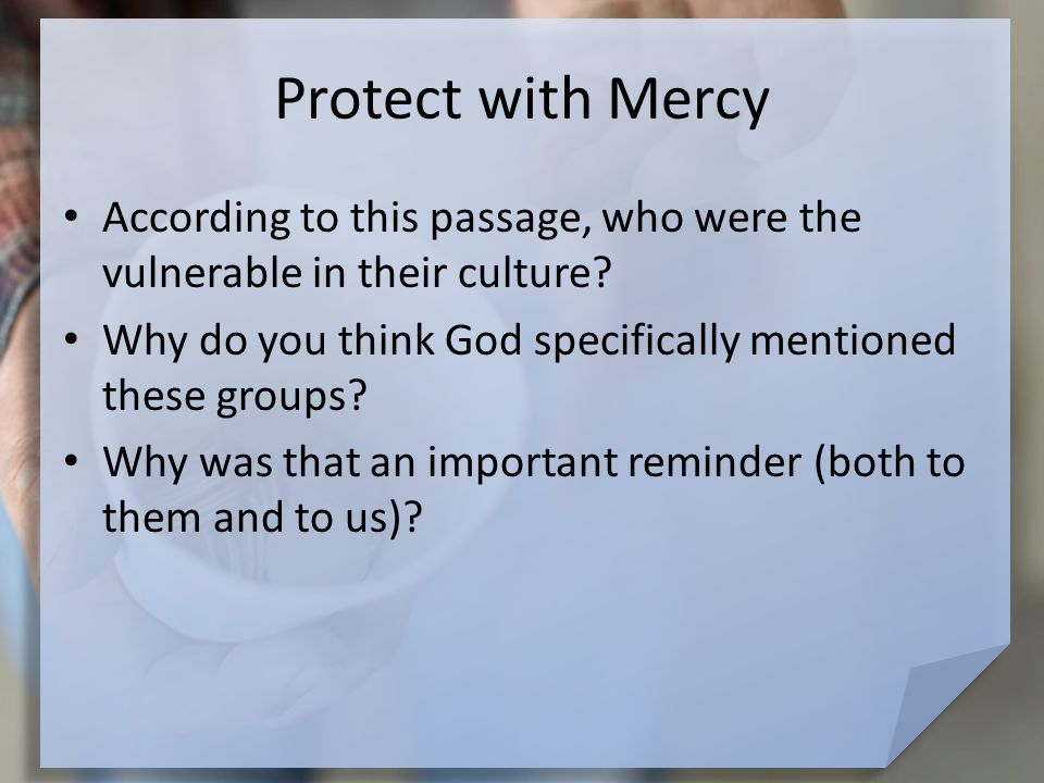 Protect with Mercy According to this passage, who were the vulnerable in their culture.