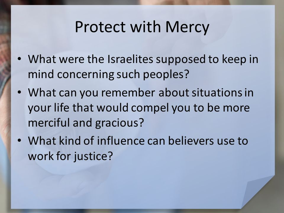 Protect with Mercy What were the Israelites supposed to keep in mind concerning such peoples.