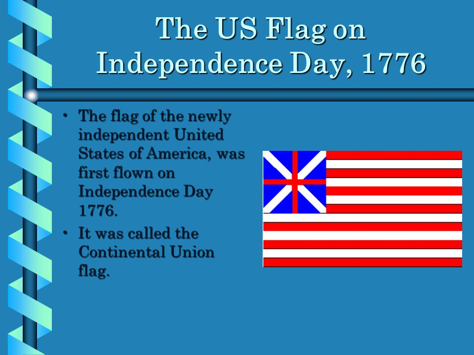 The US Flag on Independence Day, 1776 The flag of the newly independent United States of America, was first flown on Independence Day 1776.The flag of the newly independent United States of America, was first flown on Independence Day 1776.