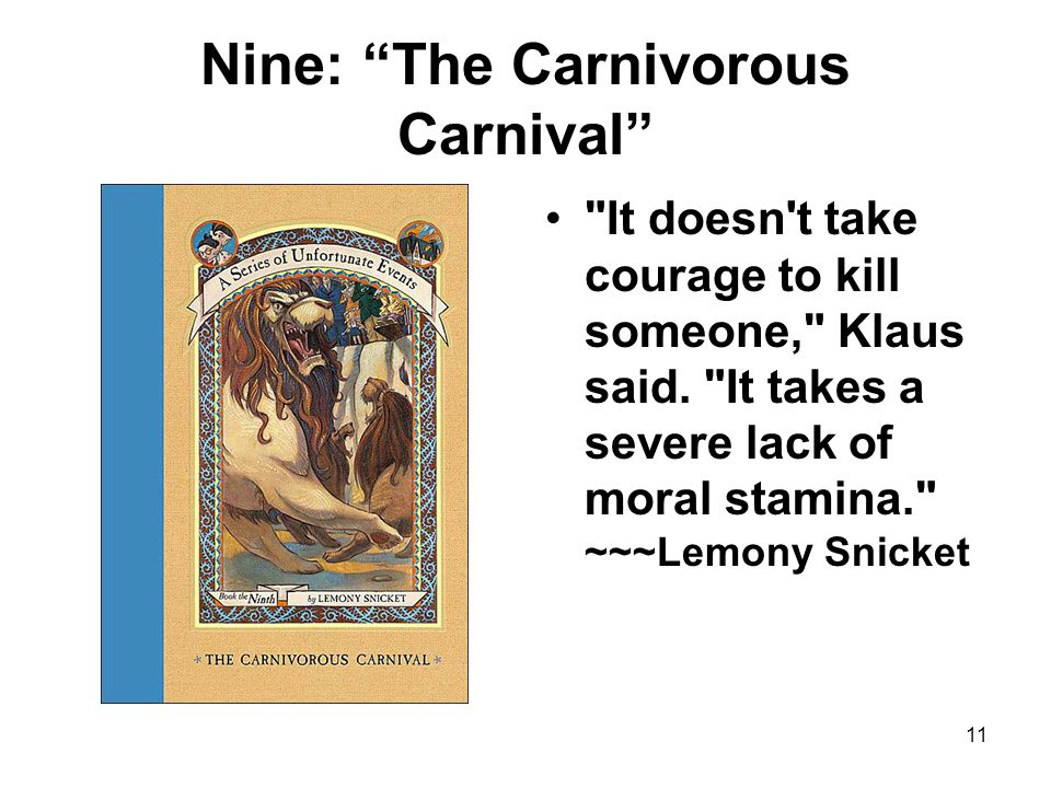 Nine: The Carnivorous Carnival It doesn t take courage to kill someone, Klaus said.