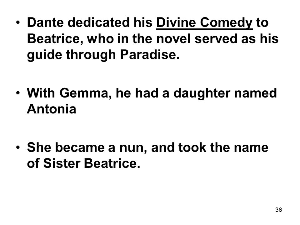 36 Dante dedicated his Divine Comedy to Beatrice, who in the novel served as his guide through Paradise.
