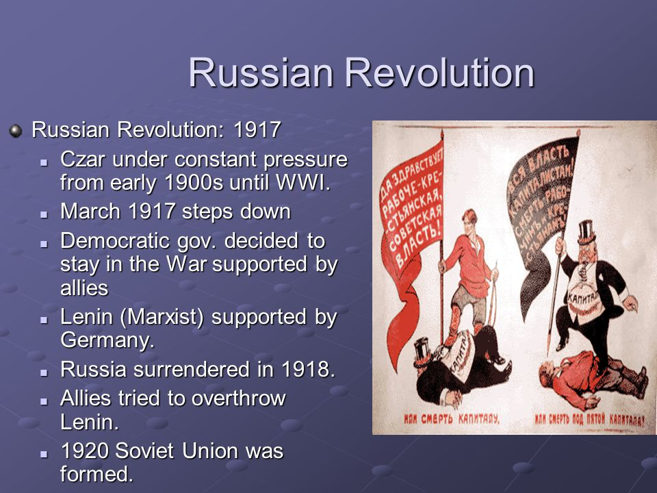 Russian Revolution Russian Revolution: 1917 Czar under constant pressure from early 1900s until WWI. Czar under constant pressure from early 1900s unt