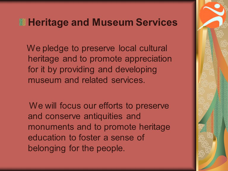 Heritage and Museum Services We pledge to preserve local cultural heritage and to promote appreciation for it by providing and developing museum and r