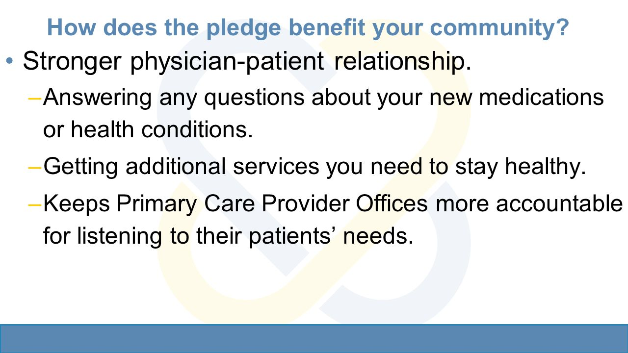 How does the pledge benefit your community. Stronger physician-patient relationship.