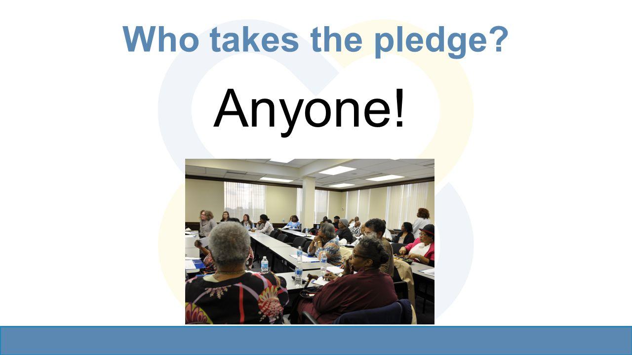 Who takes the pledge? Anyone!