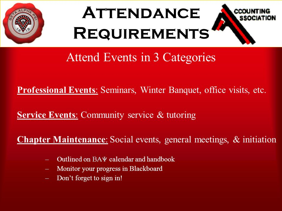 Attendance Requirements Attend Events in 3 Categories Professional Events: Seminars, Winter Banquet, office visits, etc.