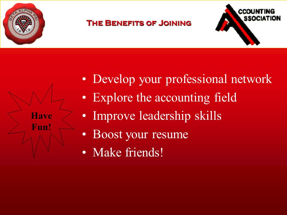 Develop your professional network Explore the accounting field Improve leadership skills Boost your resume Make friends.