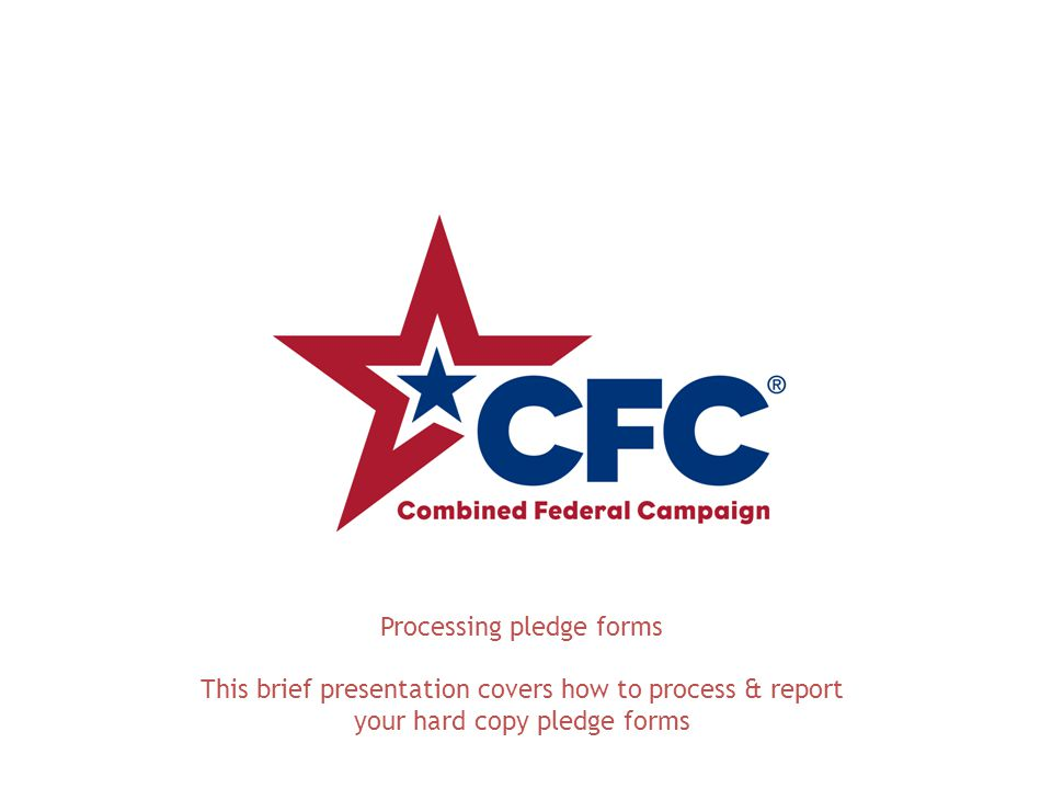 Processing pledge forms This brief presentation covers how to process & report your hard copy pledge forms