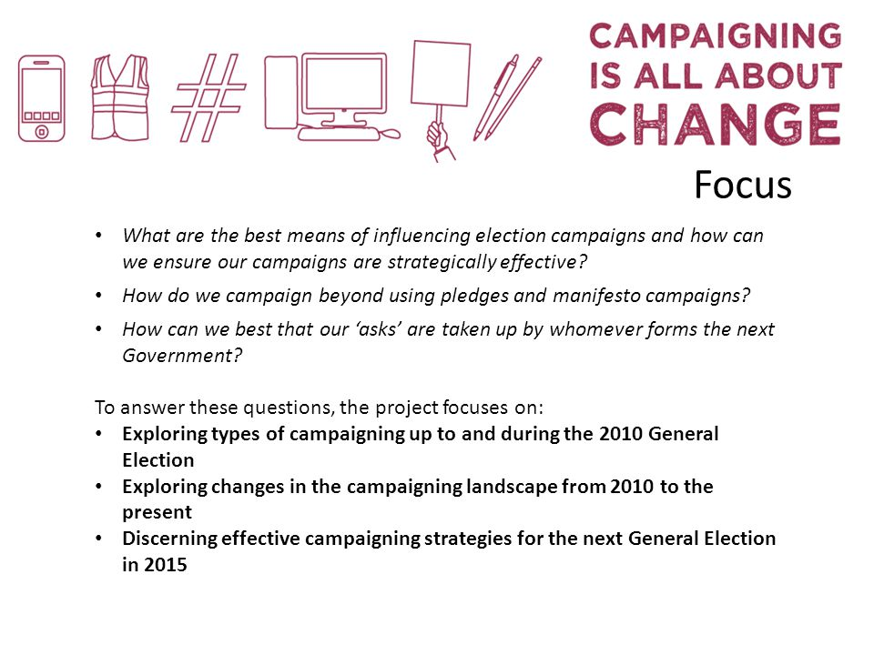 Focus What are the best means of influencing election campaigns and how can we ensure our campaigns are strategically effective.